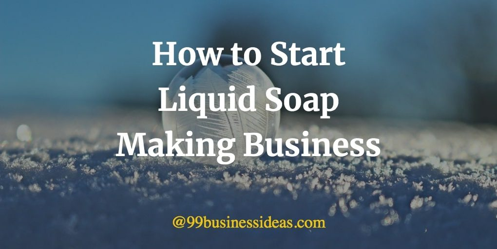 how to start liquid soap making business