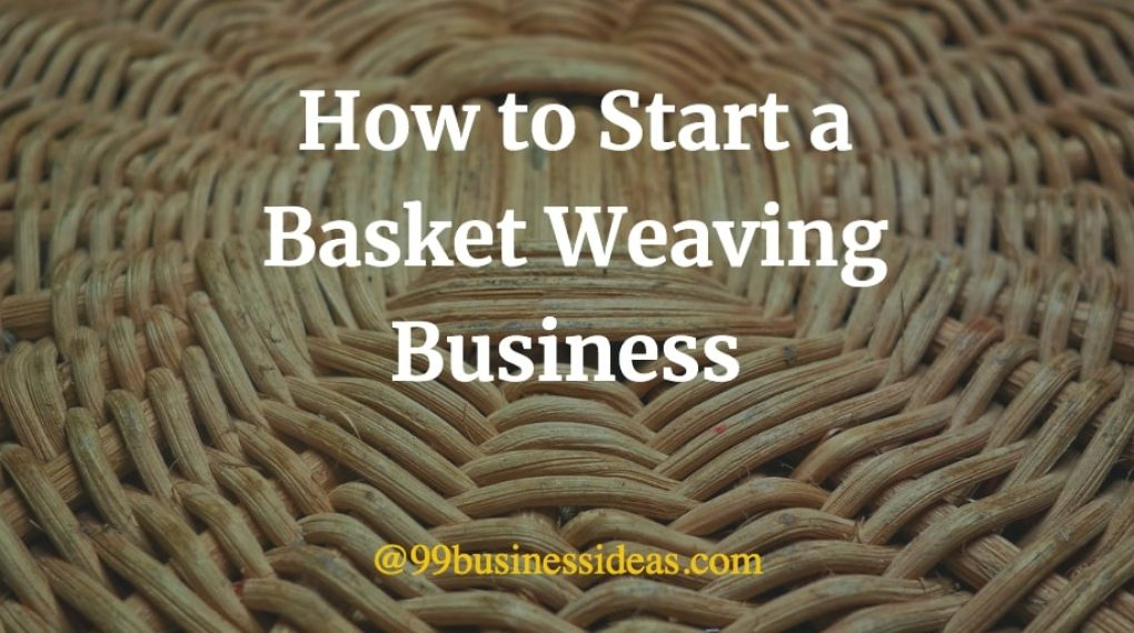 how to start basket weaving business