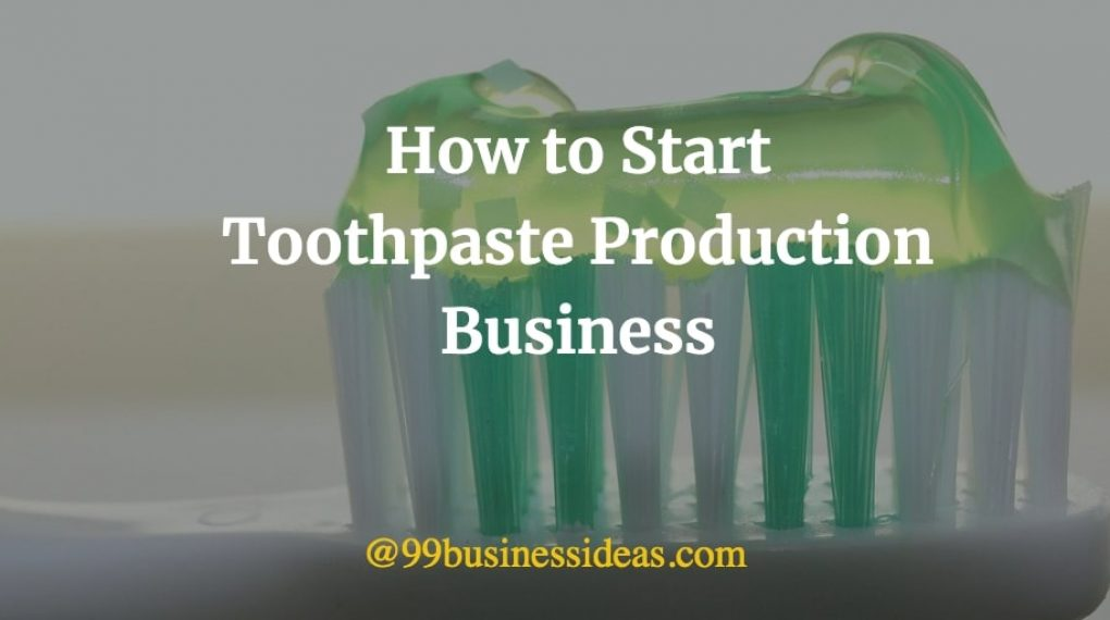 how to start toothpaste manufacturing company