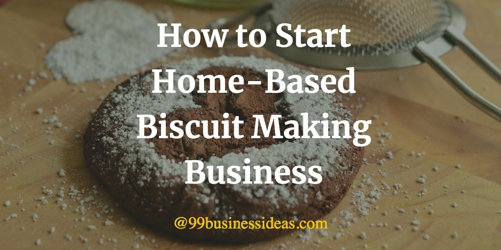 how to start biscuit making business from home