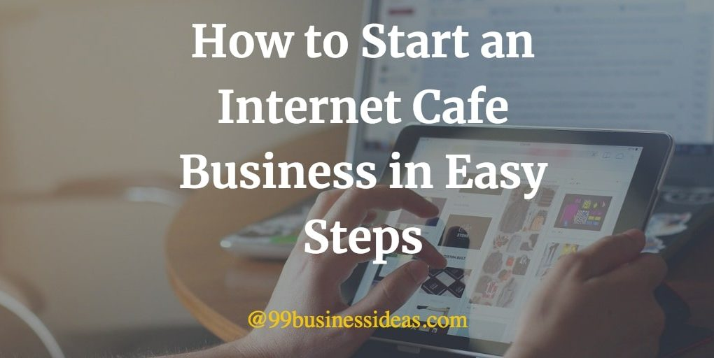 how to start an internet cafe business