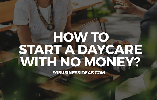 start a daycare business with no money