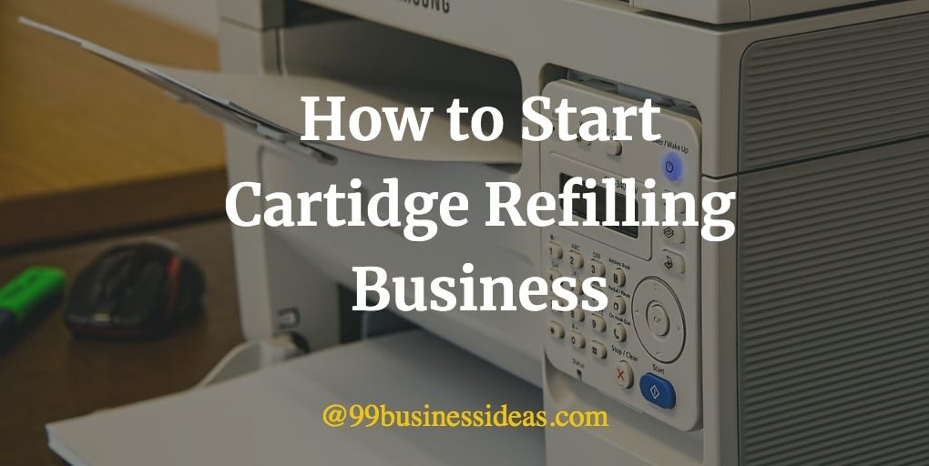how to start cartridge refilling business