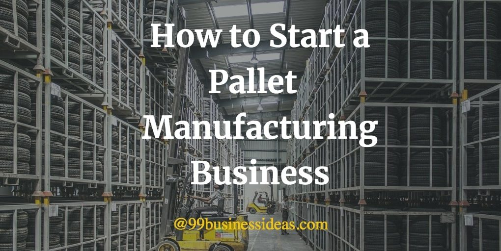 how to start pallet manufacturing business